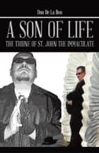 A Son of Life - The Triune of St. John the Immaculate ebook by Don De La Don