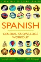 Spanish: General Knowledge Workout #2 - SPANISH - GENERAL KNOWLEDGE WORKOUT, #2 ebook by Sam Fuentes