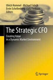 The Strategic CFO - Creating Value in a Dynamic Market Environment ebook by Ulrich Hommel, Michael Fabich, Ervin Schellenberg,...