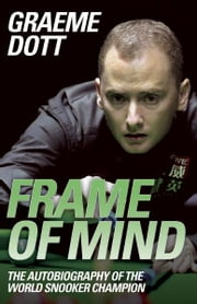 Frame of Mind - The Autobiography of the World Snooker Champion ebook by Graeme Dott