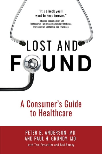 Lost and Found - A Consumer's Guide to Healthcare ebook by Peter B. Anderson MD,Paul H. Grundy MD