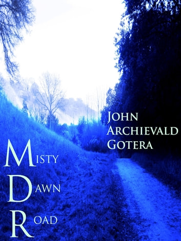 Misty Dawn Road ebook by John Archievald Gotera
