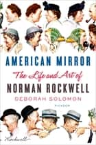 American Mirror: The Life and Art of Norman Rockwell ebook by Deborah Solomon