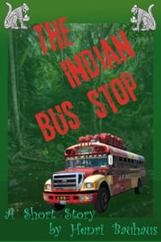 The Indian Bus Stop ebook by Henri Bauhaus