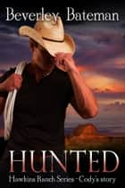 Hunted - Hawkins Ranch Series - Cody's Story ebook by Beverley Bateman