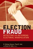 Election Fraud - Detecting and Deterring Electoral Manipulation ebook by R. Michael Alvarez, Thad E. Hall, Susan D. Hyde