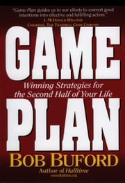 Game Plan - Winning Strategies for the Second Half of Your Life ebook by Bob P. Buford