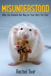 Misunderstood - Why the Humble Rat May Be Your Best Pet Ever ebook by Rachel Toor