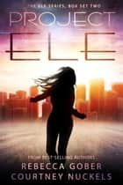 Project ELE Boxed Set Two ebook by Rebecca Gober, Courtney Nuckels