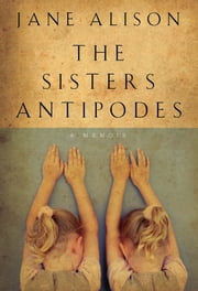 The Sisters Antipodes ebook by Jane Alison