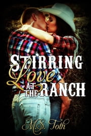 Stirring Love at the Ranch - Love in Rushing, Texas, #1 ebook by M.S. TOth
