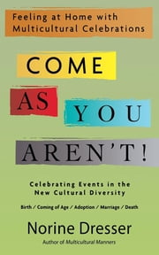 Come As You Aren't! - Feeling at Home with Multicultural Celebrations ebook by Norine Dresser