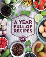 A Year Full of Recipes - 365 Recipes, One for Every Day of the Year Plus 1 for a Leap Year ebook by Love Food Editors,Christine France