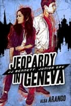 Jeopardy in Geneva ebook by Alba Arango