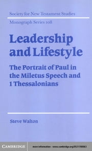 Leadership and Lifestyle: The Portrait of Paul in the Miletus Speech and 1 Thessalonians ebook by Walton, Steve, Dr