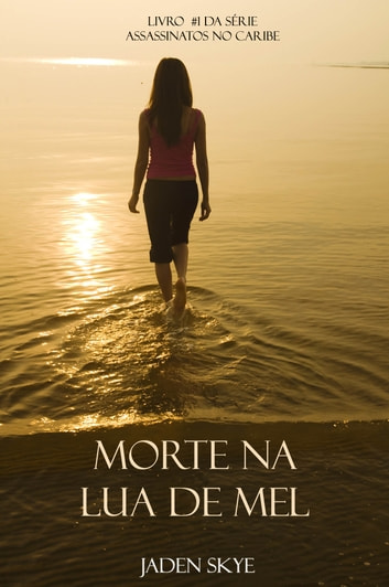Morte Na Lua de Mel (Livro #1 da Série Assassinatos no Caribe) eBook by Jaden Skye