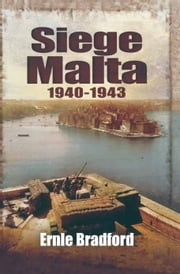 Siege Malta 1940-1943 ebook by Ernie Bradford