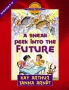 A Sneak Peek into the Future ebook by Kay Arthur,Janna Arndt