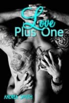 Love Plus One ebook by Andrea Smith