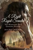 A Right Royal Scandal - Two Marriages That Changed History eBook by Joanne Major, Sarah Murden