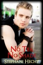 No Tea, No Shade ebook by Stephani Hecht