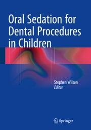Oral Sedation for Dental Procedures in Children ebook by Stephen Wilson
