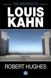 The Architects: Louis Kahn ebook by Robert Hughes