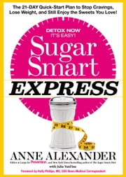 Sugar Smart Express - The 21-Day Quick Start Plan to Stop Cravings, Lose Weight, and Still Enjoy the Sweets You Love! ebook by Anne Alexander,Julia VanTine