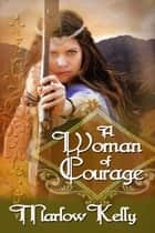 A Woman of Courage ebook by Marlow  Kelly