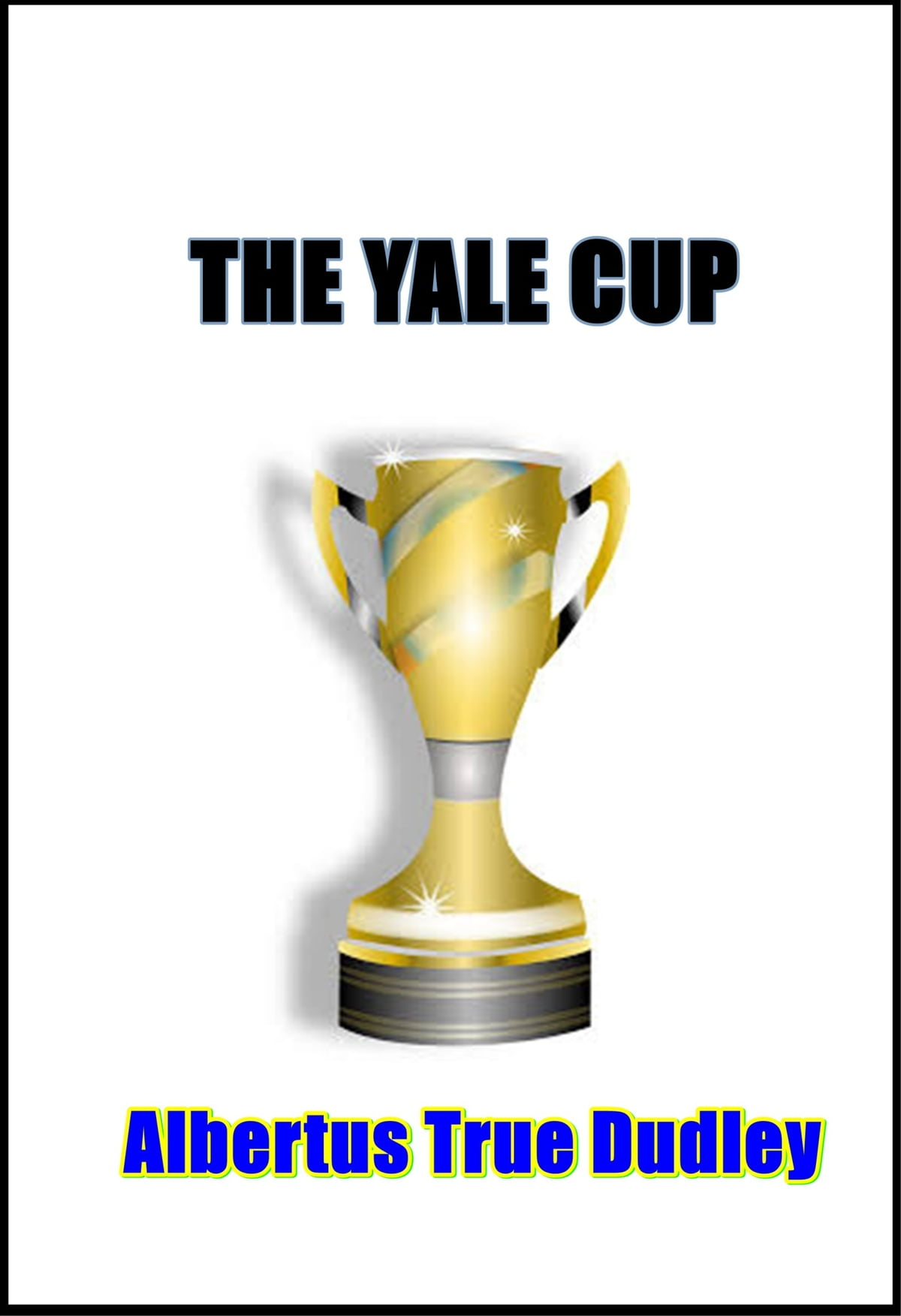 The yale cup ebook by albertus true dudley 1230001742596 the yale cup ebook by albertus true dudley 1230001742596 rakuten kobo fandeluxe Ebook collections