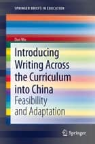 Introducing Writing Across the Curriculum into China ebook by Dan Wu
