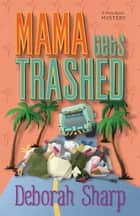 Mama Gets Trashed eBook von Deborah Sharp