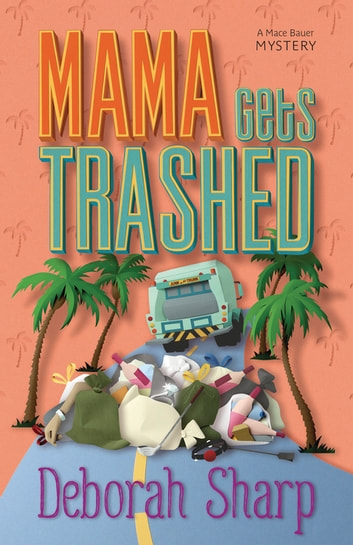 Mama Gets Trashed ebook by Deborah Sharp