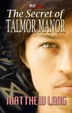 The Secret of Talmor Manor ebook by Matthew Lang