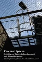Carceral Spaces - Mobility and Agency in Imprisonment and Migrant Detention ebook by Nick Gill, Dominique Moran