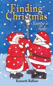 Finding Christmas - Santa's Tale ebook by Kenneth Balfour
