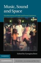 Music, Sound and Space - Transformations of Public and Private Experience ebook by Georgina Born