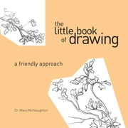 Little Book of Drawing: A Friendly Approach ebook by Mary Mcnaughton