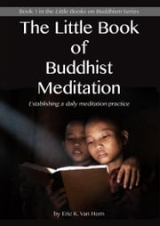 The Little Book of Buddhist Meditation ebook by Eric Van Horn