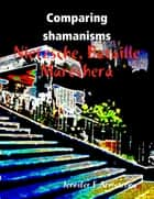 Comparing Shamanisms: Nietzsche, Bataille, Marechera ebook by Jennifer Armstrong
