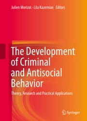 The Development of Criminal and Antisocial Behavior - Theory, Research and Practical Applications ebook by Julien Morizot,Lila Kazemian