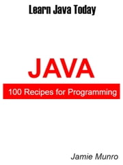 100 Recipes for Programming Java ebook by Jamie Munro