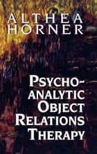 Psychoanalytic Object Relations Therapy ebook by Althea J. Horner PhD
