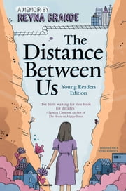 The Distance Between Us - Young Reader Edition ebook by Reyna Grande