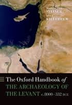 The Oxford Handbook of the Archaeology of the Levant ebook by Margreet L. Steiner,Ann E. Killebrew