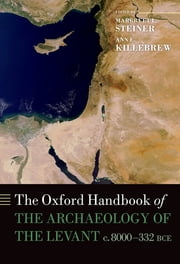 The Oxford Handbook of the Archaeology of the Levant - c. 8000-332 BCE ebook by Margreet L. Steiner,Ann E. Killebrew