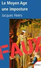 Le Moyen Age, une imposture ebook by Jacques HEERS