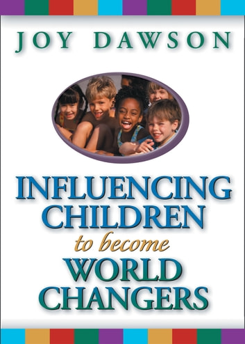 Influencing Children to Become World Changers ebook by Joy Dawson