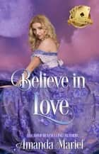 Believe in Love ebook by Amanda Mariel, Dawn Brower