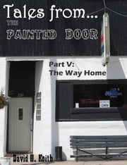 Tales from The Painted Door V: The Way Home ebook by David H. Keith